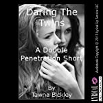 Daring the Twins: A Double Penetration Short | Tawna Bickley