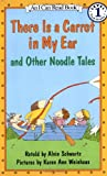 There Is a Carrot in My Ear and Other Noodle Tales (0064441032) by Schwartz, Alvin