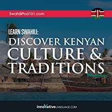 Learn Swahili: Discover Kenyan Culture & Traditions Speech by  Innovative Language Learning LLC Narrated by  Innovative Language Learning LLC
