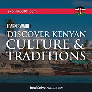 Learn Swahili: Discover Kenyan Culture & Traditions Rede von  Innovative Language Learning LLC Gesprochen von:  Innovative Language Learning LLC