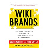 WIKIBRANDS: Reinventing Your Company in a Customer-Driven Marketplaceby Sean Moffitt