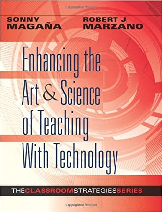 Enhancing the Art & Science of Teaching With Technology (Classroom Strategies) written by Sonny Magana