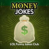 Money Jokes!: 50+ Funny Money Jokes ~ LOL Funny Jokes Club