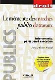 Le mémento des marchés publics de travaux: Intervenants, passation & éxécution...