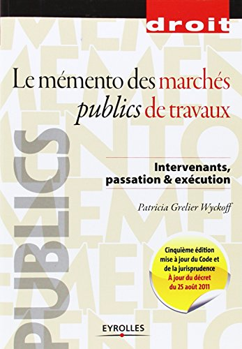 Le mémento des marchés publics de travaux: Intervenants, passation & éxécution