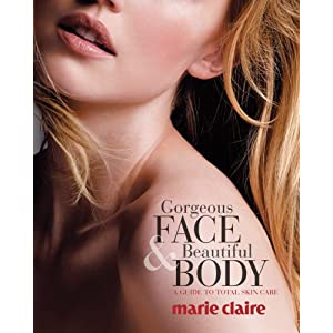 Marie Claire Gorgeous Face & Beautiful Body: A Guide to Total Skin Care [Paperback]