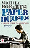Paper Houses: A Memoir of the 70s and Beyond (1844084086) by Michele Roberts