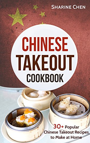 Chinese Takeout Cookbook: 30+ Popular Chinese Takeout Recipes to Make at Home by Sharine Chen