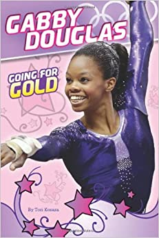 Gabby Douglas: Going for Gold: Tori Kosara: 9780545556743: Amazon.com