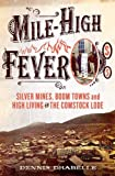Mile-High Fever: Silver Mines, Boom Towns, and High Living on the Comstock Lode