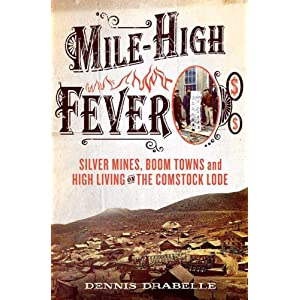 Downloads Mile-High Fever: Silver Mines, Boom Towns, and High Living on the Comstock Lode ebook
