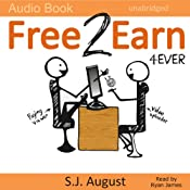 Free 2 Earn 4Ever: How Your Videos Will Save the Economy and Change the World | [S. J. August]