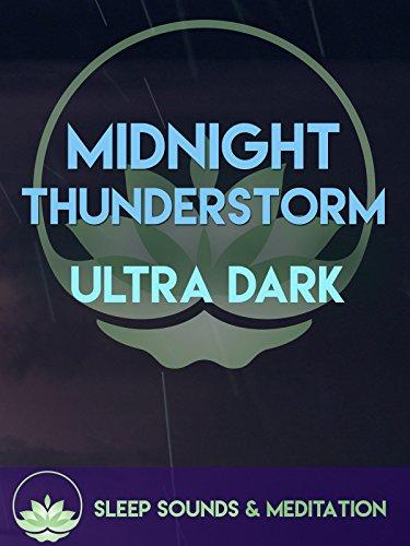 Midnight Thunderstorm for Sleep Sounds and Meditation-ultra dark