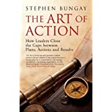 The Art of Action: How Leaders Close the Gaps Between Plans, Actions and Resultsby Stephen Bungay
