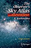 img - for The Observer's Sky Atlas: With 50 Star Charts Covering the Entire Sky Paperback - September 5, 2007 book / textbook / text book