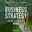 Business Strategy: Plan, Execute, Win! (       UNABRIDGED) by Patrick J. Stroh Narrated by Michael Butler Murray