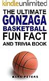 The Ultimate Gonzaga Basketball Fun Fact And Trivia Book