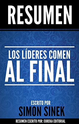 los-lideres-comen-al-final-leaders-eat-last-resumen-completo-del-libro-original-de-simon-sinek