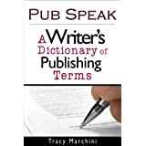 Pub Speak: A Writer's Dictionary of Publishing Terms ~ Tracy Marchini