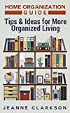 Home Organization Guide: Tips & Ideas for More Organized Living