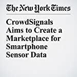 CrowdSignals Aims to Create a Marketplace for Smartphone Sensor Data | Steve Lohr