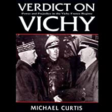 Verdict on Vichy: Power and Prejudice in the Vichy France Regim (       UNABRIDGED) by Michael Curtis Narrated by James Patrick Cronin