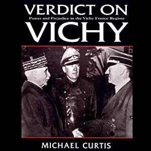 Verdict on Vichy: Power and Prejudice in the Vichy France Regim | [Michael Curtis]