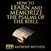 How to Learn and Memorize the Psalms of the Bible...: Using a Memory Palace System Specifically Designed for Biblical Memorization | [Anthony Metivier]