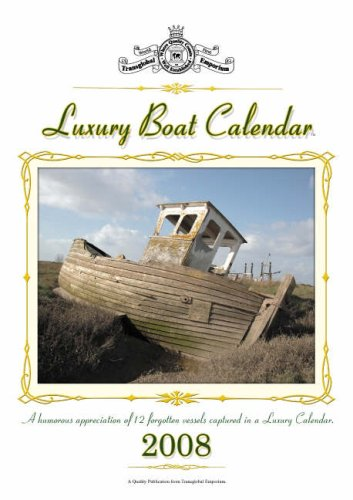 Luxury Boat Calendar 2008 2008: A Humorous Appreciation of Forgotten or Lost Boats Captured in a Luxury Calendar