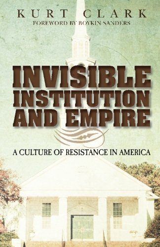 Invisible Institution and Empire: A Culture of Resistance in America