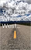 img - for Following The Front Wheel West... book / textbook / text book