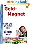 Ihr Geld-Magnet: Reich und gl�cklich...