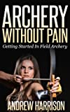 img - for Archery Without Pain: Getting started in field archery book / textbook / text book
