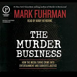 The Murder Business: How the Media Turns Crime into Entertainment and Subverts Justice | [Mark Fuhrman]