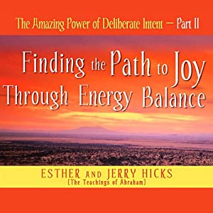 The Amazing Power of Deliberate Intent, Part II | [Esther Hicks, Jerry Hicks]