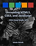 Unraveling HTML5, CSS3, and JavaScript (The Ultimate Beginners Guide with over 150 Samples) (Unraveling Series) (English E...