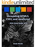 Unraveling HTML5, CSS3, and JavaScript (The Ultimate Beginners Guide with over 150 Samples) -- with Visual Studio (Unraveling Series)