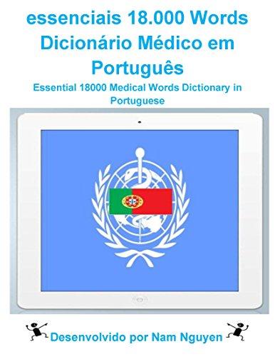 Nam Nguyen - Essential 18000 Medical Words Dictionary in Portuguese: essenciais 18.000 Words Dicionário Médico em Português