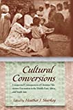 Heather J. Sharkey Cultural Conversions: Unexpected Consequences of Christian Missionary Encounters in the Middle East, Africa and South Asia (Religion and Politics)