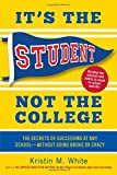 It's the Student, Not the College: The Secrets of Succeeding at Any SchoolWithout Going Broke or Crazy