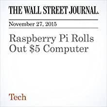 Raspberry Pi Rolls Out $5 Computer (       UNABRIDGED) by Amir Mizroch Narrated by Alexander Quincy