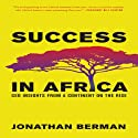 Success in Africa: CEO Insights from a Continent on the Rise (       UNABRIDGED) by Jonathan Berman Narrated by Walter Dixon