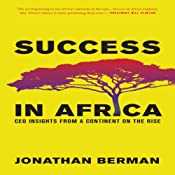 Success in Africa: CEO Insights from a Continent on the Rise | [Jonathan Berman]
