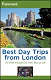 Donald Olson Frommer's Best Day Trips from London: 25 Great Escapes by Train, Bus or Car (Frommer's Complete Guides)