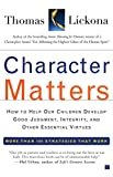 Character Matters: How to Help Our Children Develop Good Judgment, Integrity, and Other Essential Virtues (0743245075) by Lickona, Thomas
