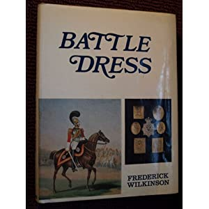 Battle Dress: A Gallery of Military Style and Ornament Frederick John Wilkinson