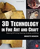 img - for 3D Technology in Fine Art and Craft: Exploring 3D Printing, Scanning, Sculpting and Milling book / textbook / text book