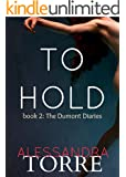 To Hold (The Dumont Diaries Book 2)