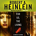 For Us, the Living: A Comedy of Customs (       UNABRIDGED) by Robert A. Heinlein Narrated by Malcolm Hillgartner