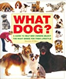Amanda O'Neill What Dog? A guide to help new owners choose the right dog breed to suit their lifestyle